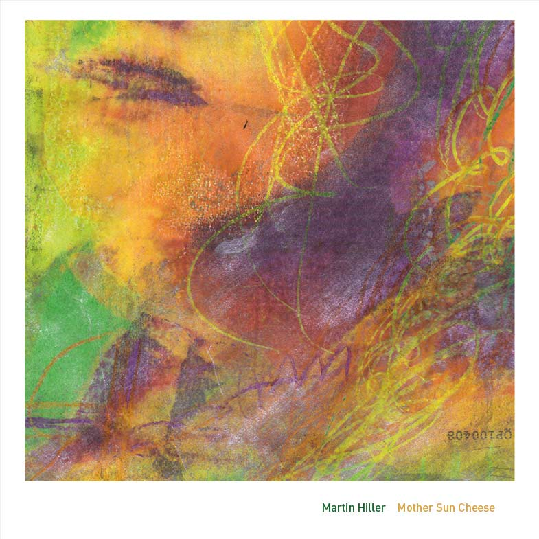 Martin Hiller - Mother Sun Cheese (Albumcover)